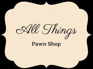 All Things Pawn Shop